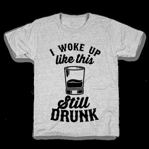 I Woke Up Like This Still Drunk Kids T-Shirt