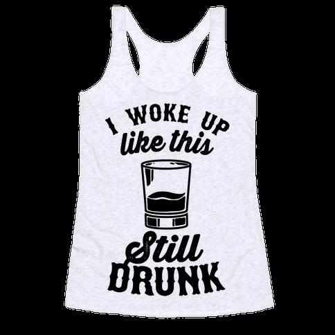 I Woke Up Like This Still Drunk Racerback Tank Top