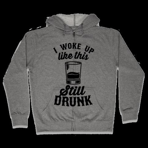 I Woke Up Like This Still Drunk Zip Hoodie