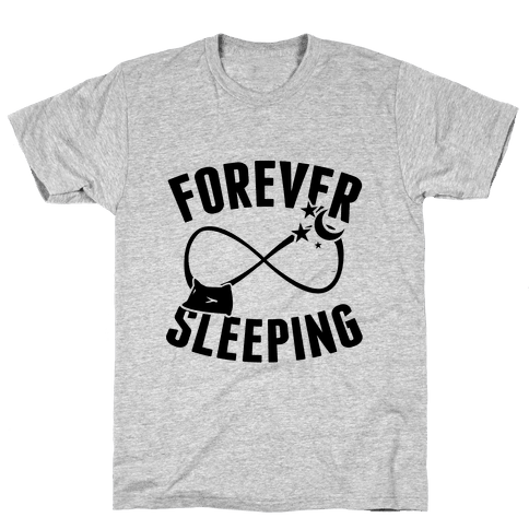 Forever Sleeping Mens T-Shirt