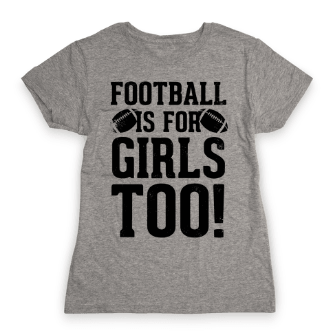 Football Is For Girls Too! Womens T-Shirt