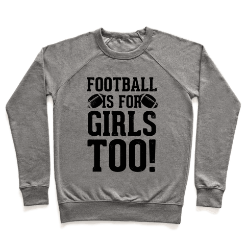 Football Is For Girls Too! Pullover