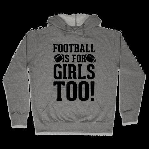 Football Is For Girls Too! Hooded Sweatshirt