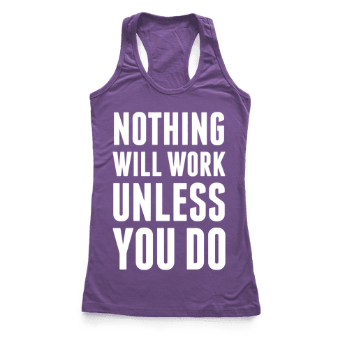 Nothing Will Work Unless You Do Racerback Tank Top