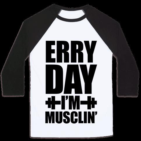 Erry Day I'm Musclin' Baseball Tee