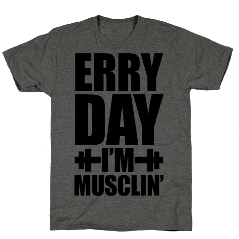 Erry Day I'm Musclin'
