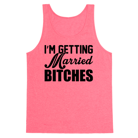 I'm Getting Married Bitches Tank Top
