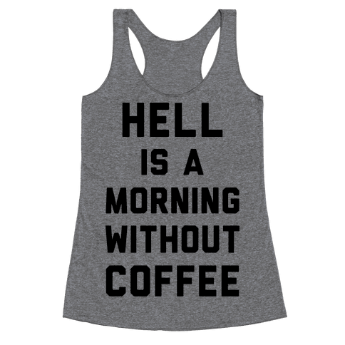 Hell Is A Morning Without Coffee Racerback Tank Top