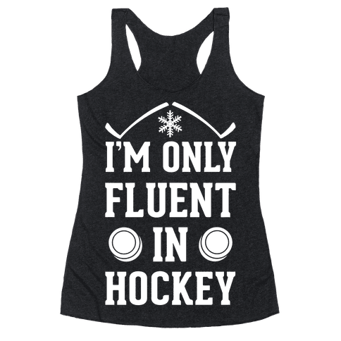 I'm Only Fluent In Hockey Racerback Tank Top