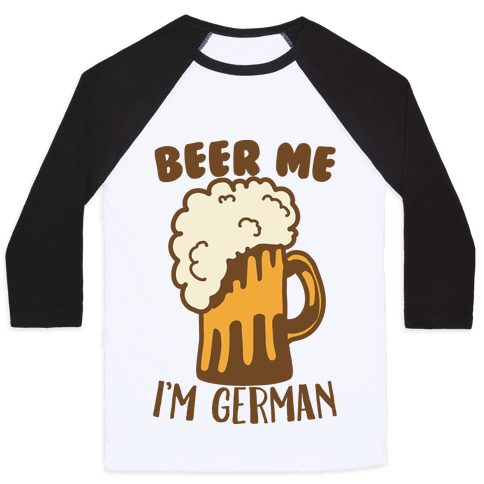 Beer Me I'm German Baseball Tee