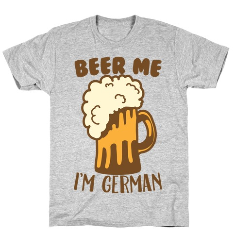 Beer Me I'm German T-Shirt