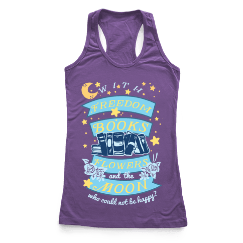 With Freedom Books Flowers And The Moon Who Could Not Be Happy Racerback Tank Top