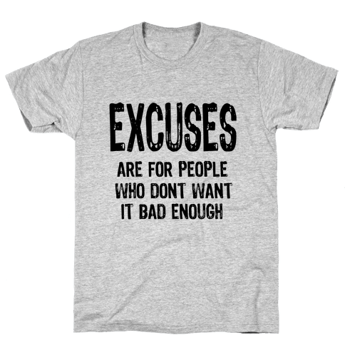 Excuses... Mens T-Shirt