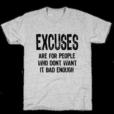 Excuses... Mens T-Shirt