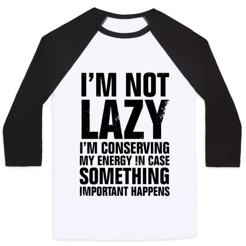 I'm Not Lazy (I'm Conserving My Energy) Baseball Tee