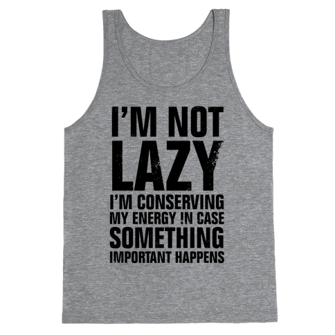 I'm Not Lazy (I'm Conserving My Energy) Tank Top