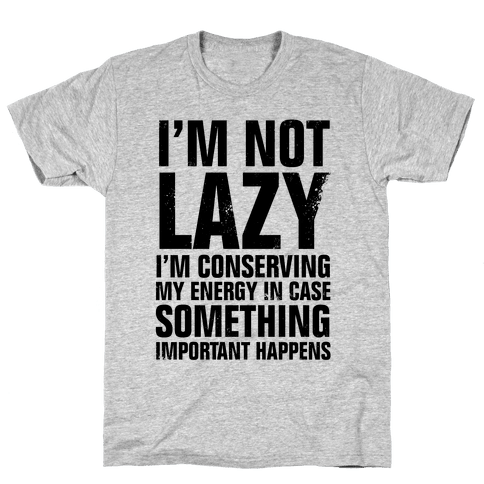 I'm Not Lazy (I'm Conserving My Energy) Mens T-Shirt