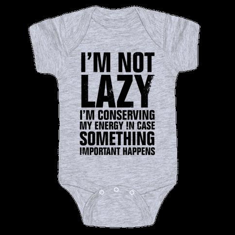 I'm Not Lazy (I'm Conserving My Energy) Baby Onesy