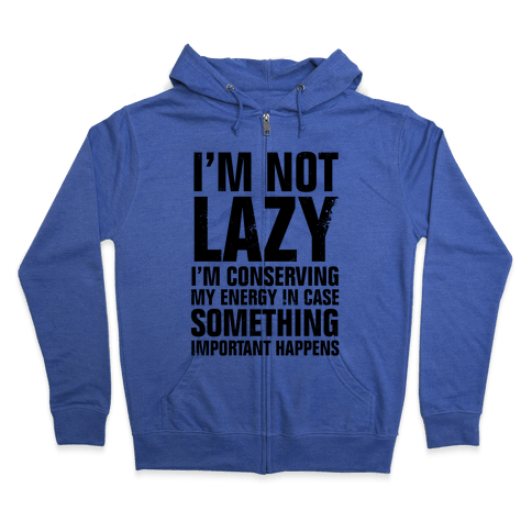 I'm Not Lazy (I'm Conserving My Energy) Zip Hoodie