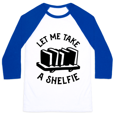 Let Me Take a Shelfie Baseball Tee