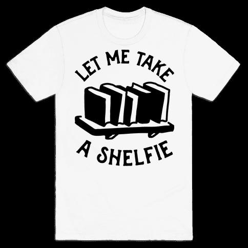 Let Me Take a Shelfie Mens T-Shirt