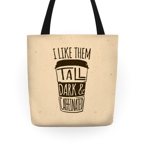 I Like Them Tall Dark And Caffeinated Tote