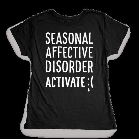 Seasonal Affective Disorder Activate : ( Womens T-Shirt