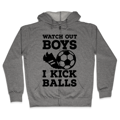 Watch Out Boys I Kick Balls Zip Hoodie