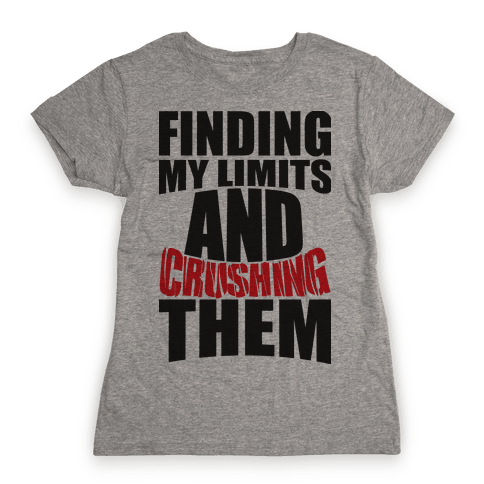 Finding My Limits And Crushing Them  Womens T-Shirt