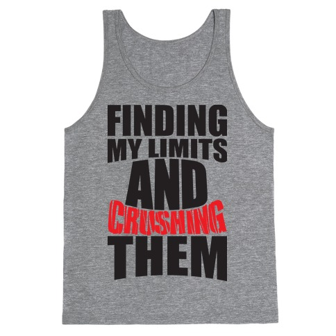 Finding My Limits And Crushing Them  Tank Top