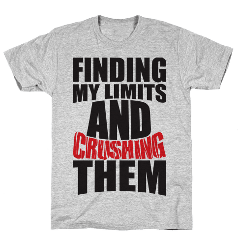 Finding My Limits And Crushing Them  Mens T-Shirt