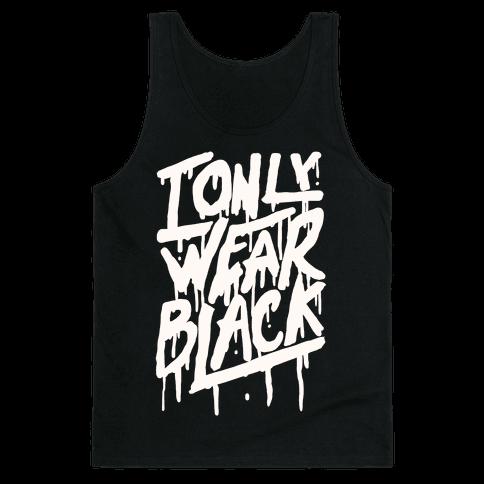 I Only Wear Black Tank Top