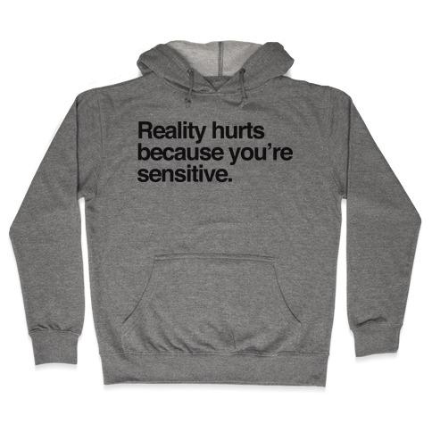 Reality Hurts Because You're Sensitive Hooded Sweatshirt