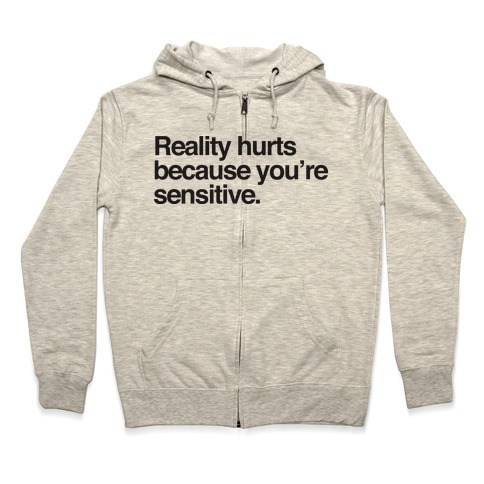 Reality Hurts Because You're Sensitive Zip Hoodie