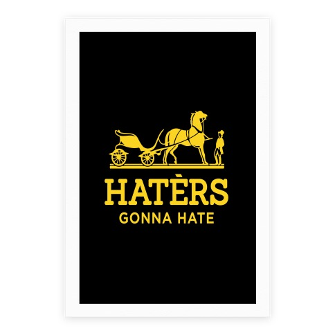Haters Gonna Hate (Gold Hermes Parody) Poster