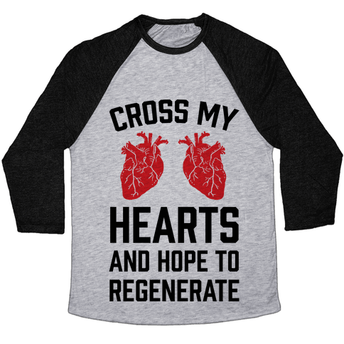 Cross My Hearts And Hope To Regenerate Baseball Tee
