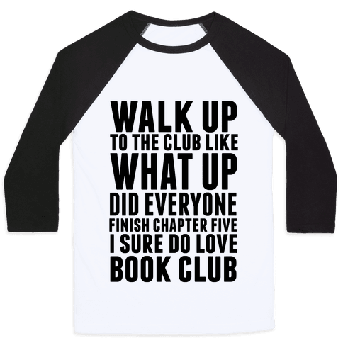 Walk Up To The Club Like What Up Did Everyone Finish Chapter Five I Sure Do Love Book Club Baseball Tee