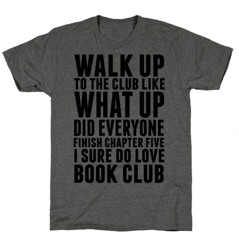 Walk Up To The Club Like What Up Did Everyone Finish Chapter Five I Sure Do Love Book Club T-Shirt
