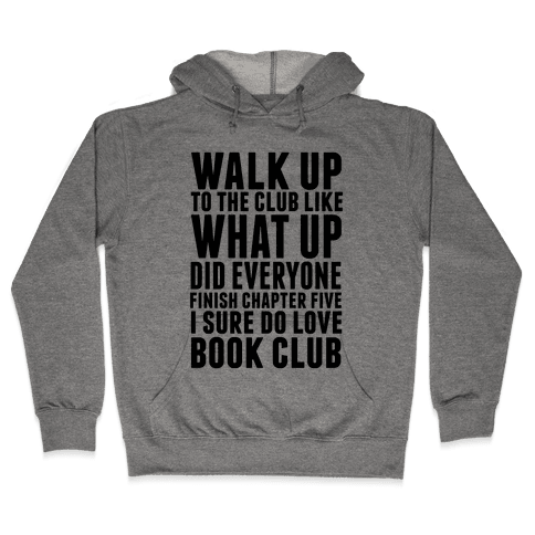 Walk Up To The Club Like What Up Did Everyone Finish Chapter Five I Sure Do Love Book Club Hooded Sweatshirt