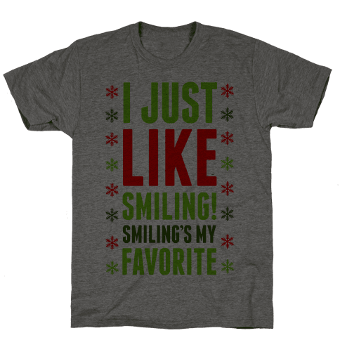 I Just Like Smiling! Smiling's my Favorite! Mens T-Shirt