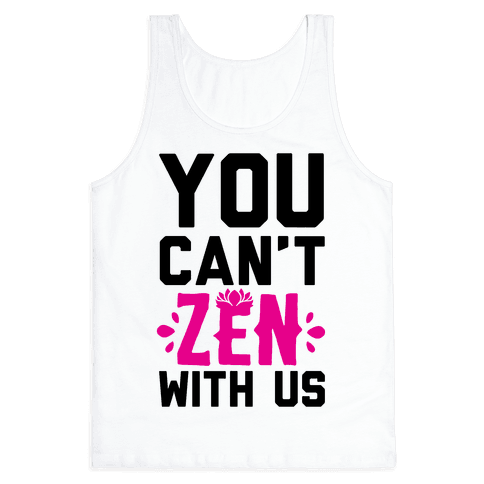 You Can't Zen With Us Tank Top