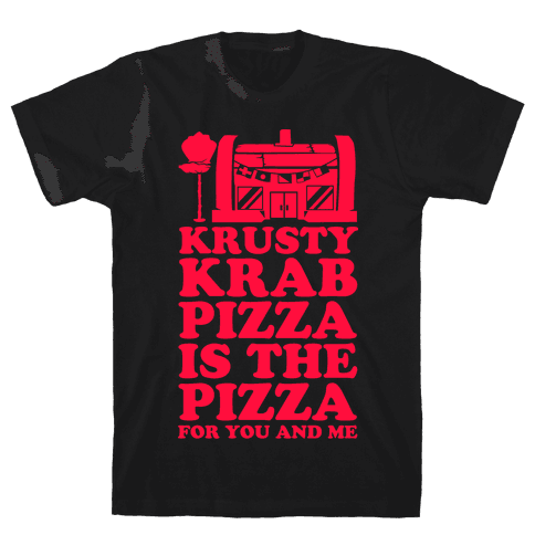 Krusty Krab Pizza Is The Pizza For You and Me Mens T-Shirt