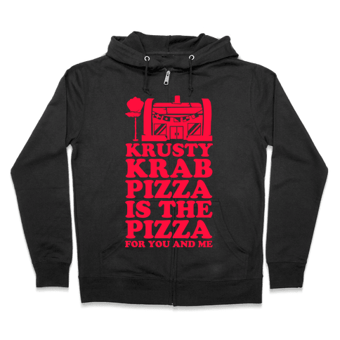 Krusty Krab Pizza Is The Pizza For You and Me Zip Hoodie