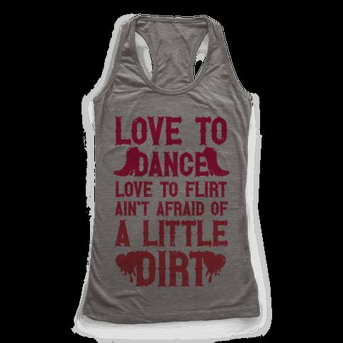Love To Dance, Love To Flirt, Ain't Afraid Of A Little Dirt Racerback Tank Top