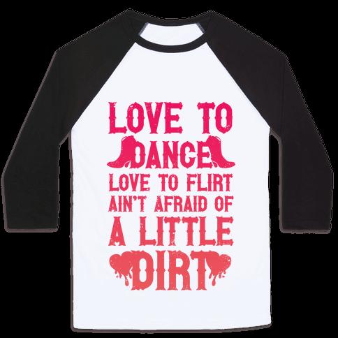 Love To Dance, Love To Flirt, Ain't Afraid Of A Little Dirt