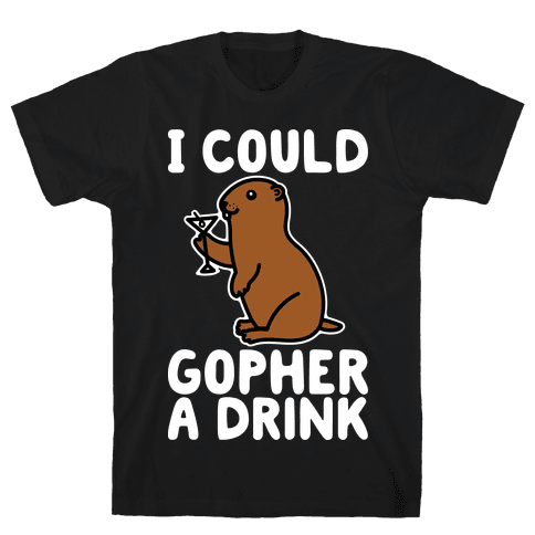 I Could Gopher A Drink Mens T-Shirt
