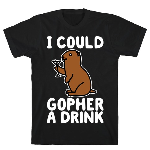 I Could Gopher A Drink T-Shirt