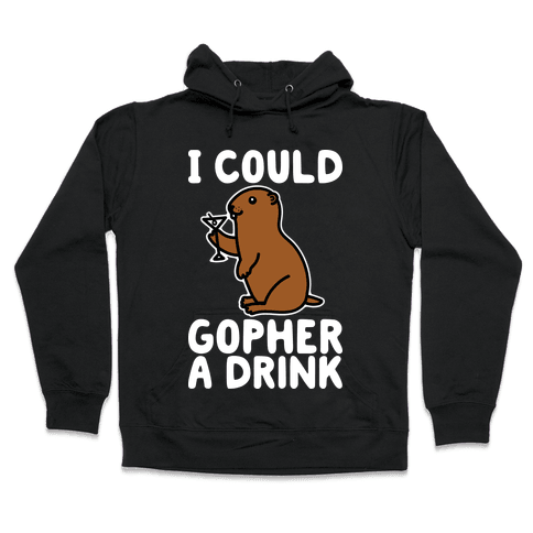 I Could Gopher A Drink Hooded Sweatshirt