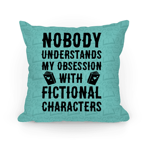 Nobody Understands My Obsession With Fictional Characters Pillow