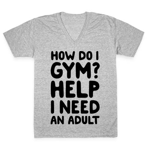 How Do I Gym? Help, I Need An Adult V-Neck Tee Shirt